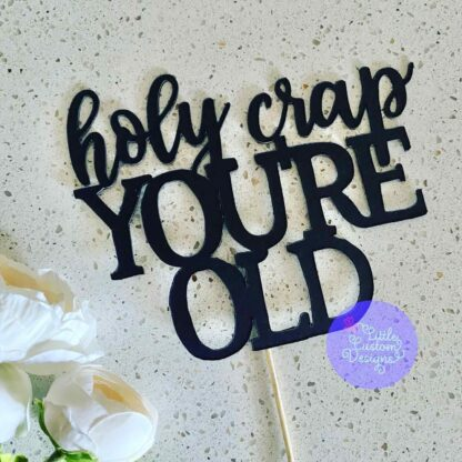 holy crap youre old cake topper